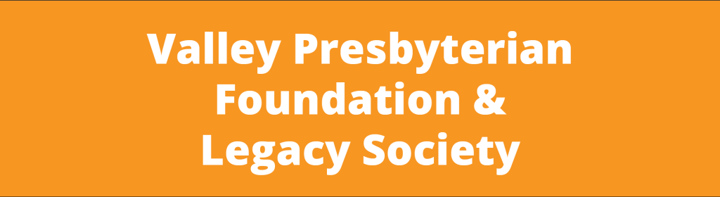 VALLEY PRESBYTERIAN CHURCH FOUNDATION | Valley Presbyterian Church