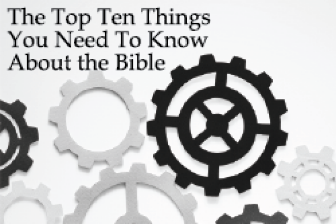 THE TOP TEN THINGS YOU NEED TO KNOW ABOUT THE BIBLE