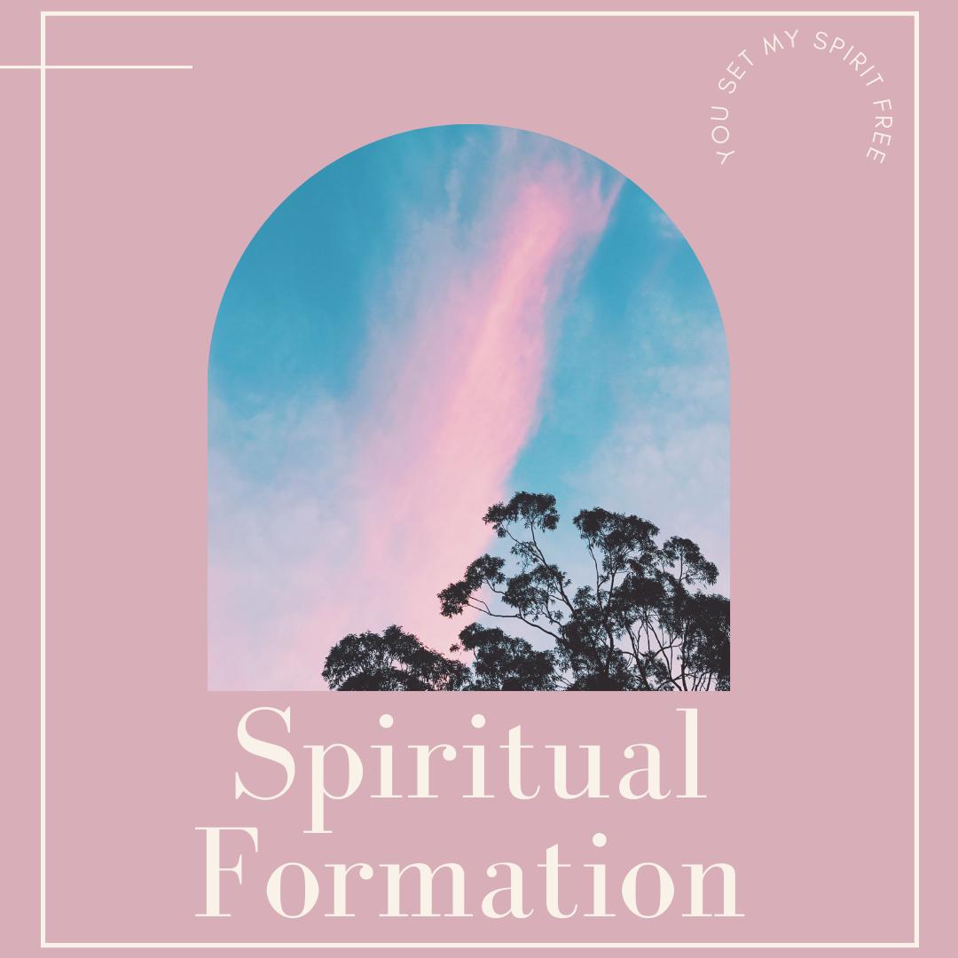 Spiritual Formation/ You Set My Spirit Free